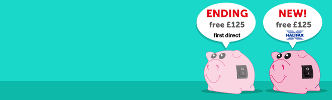 Ending: First Direct FREE £125. New: Halifax FREE £125