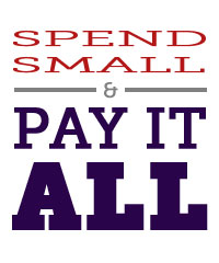 Spend small, pay it all
